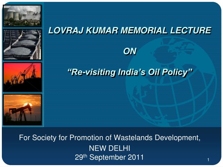Lovraj kumar memorial lecture on re visiting india s oil policy