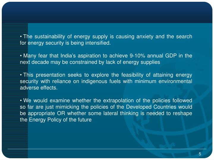 The sustainability of energy supply is causing anxiety and the search for energy security is being intensified.