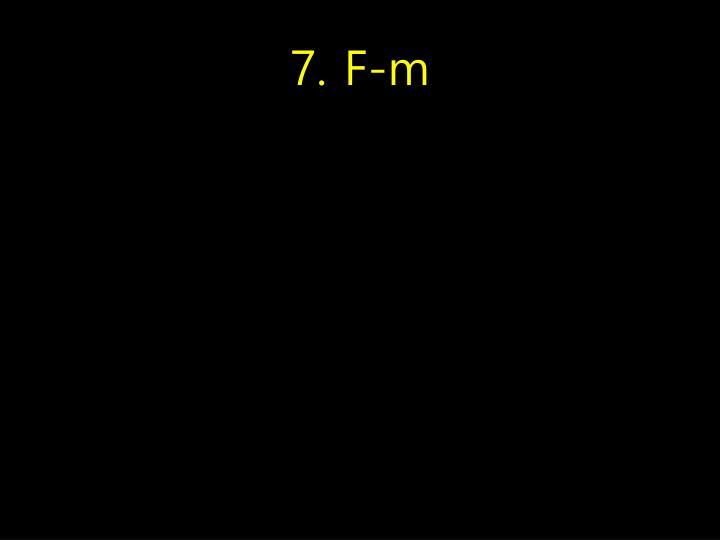 7. F-m