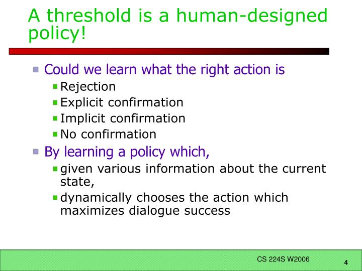 A threshold is a human-designed policy!