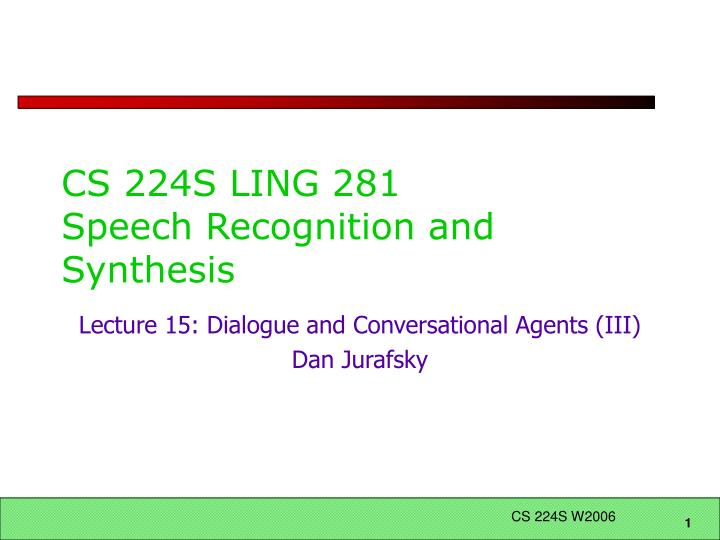 Cs 224s ling 281 speech recognition and synthesis
