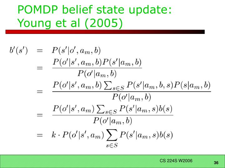 POMDP belief state update: Young et al (2005)
