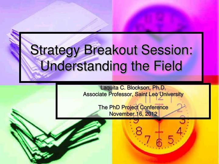 Strategy breakout session understanding the field
