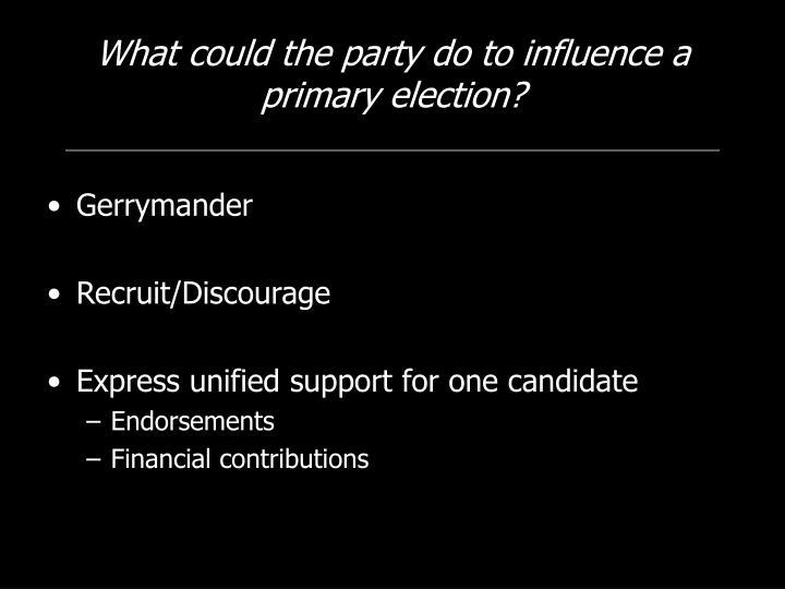 What could the party do to influence a primary election?