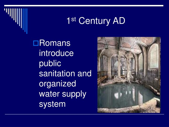 Romans introduce public sanitation and organized water supply system