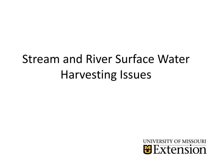 Stream and River Surface Water Harvesting Issues