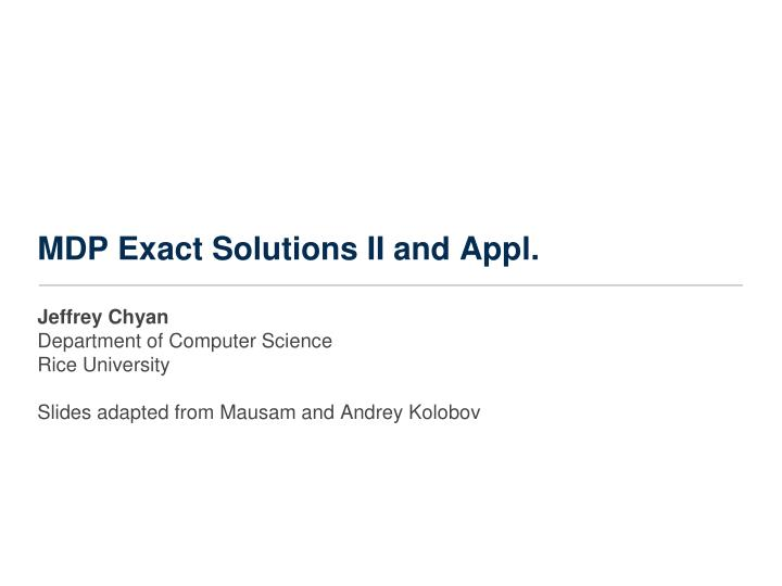 Mdp exact solutions ii and appl
