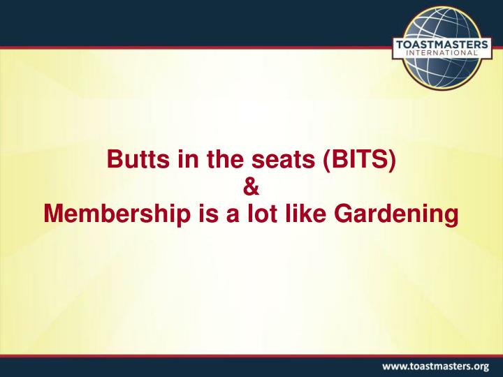 Butts in the seats bits membership is a lot like gardening