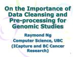 on the importance of data cleansing and pre processing for genomic studies