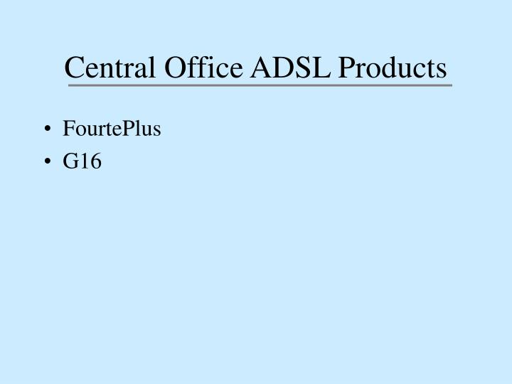 Central Office ADSL Products