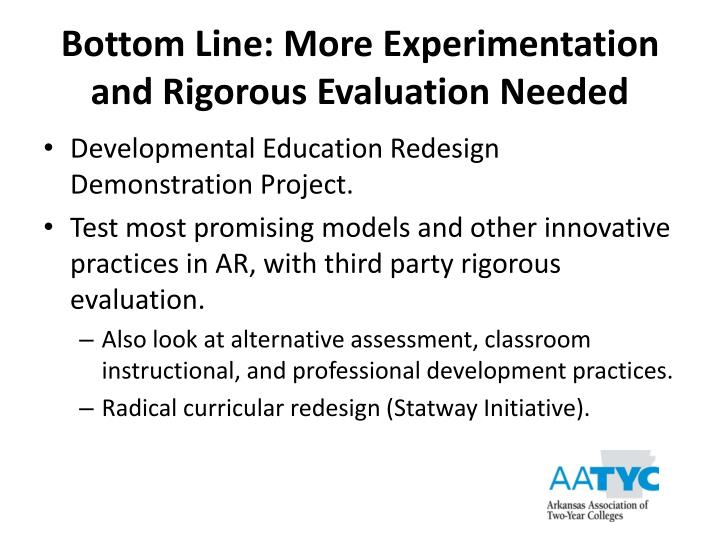 Bottom Line: More Experimentation  and Rigorous Evaluation Needed