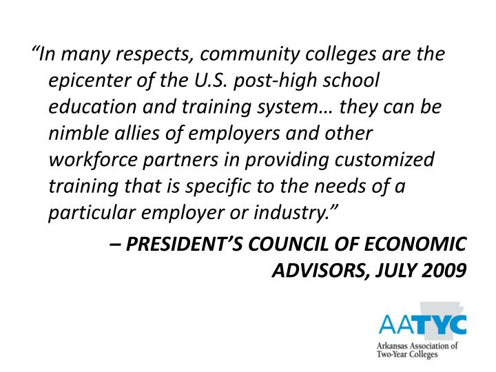 """In many respects, community colleges are the epicenter of the U.S. post-high school education and training system… they can be nimble allies of employers and other workforce partners in providing customized training that is specific to the needs of a particular employer or industry."""
