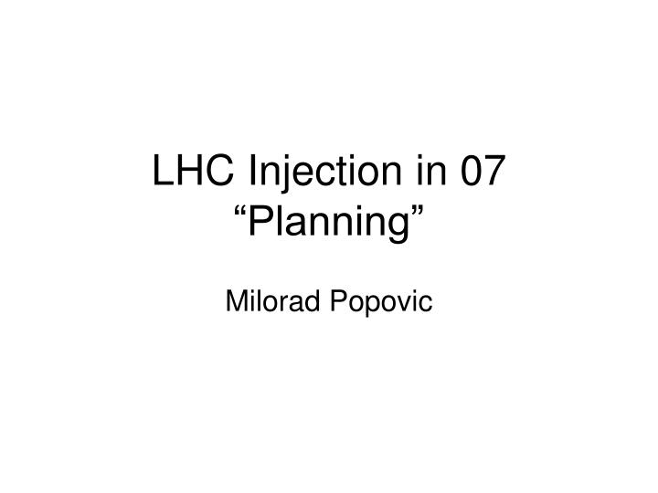 lhc injection in 07 planning