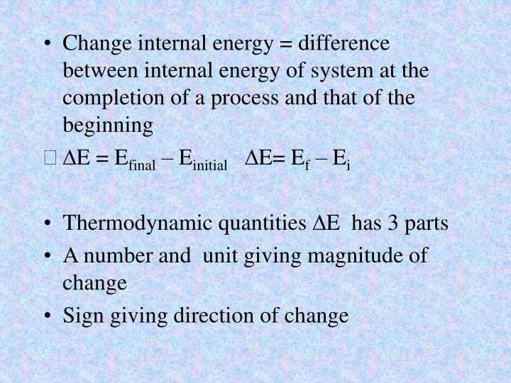 Change internal energy = difference between internal energy of system at the completion of a process and that of the beginning