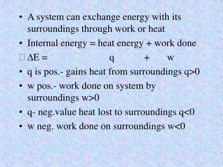 A system can exchange energy with its surroundings through work or heat
