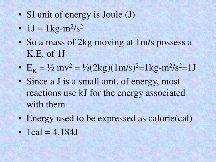 SI unit of energy is Joule (J)