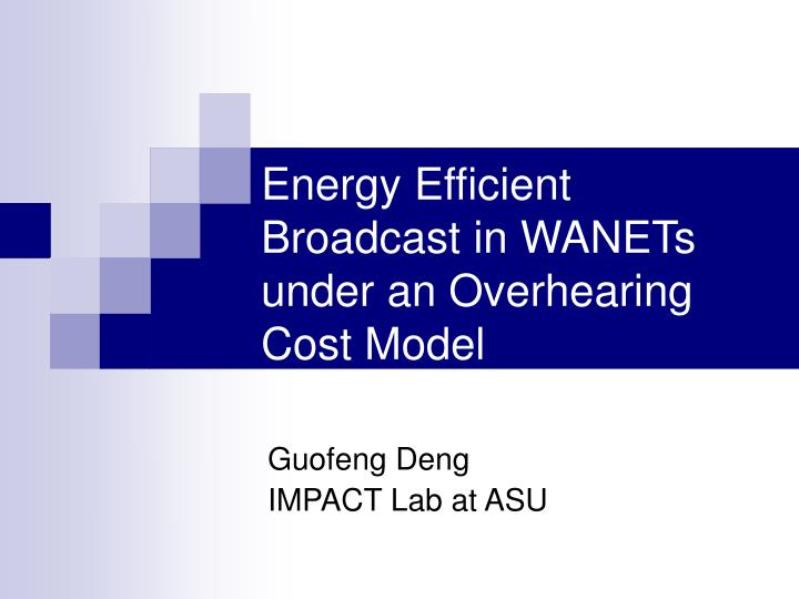 energy efficient broadcast in wanets under an overhearing cost model n.