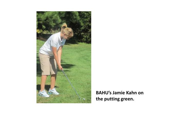 BAHU's Jamie Kahn on the putting green.