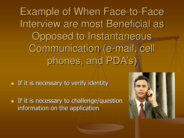 Example of When Face-to-Face Interview are most Beneficial as Opposed to Instantaneous Communication (e-mail, cell phones, and PDA's)