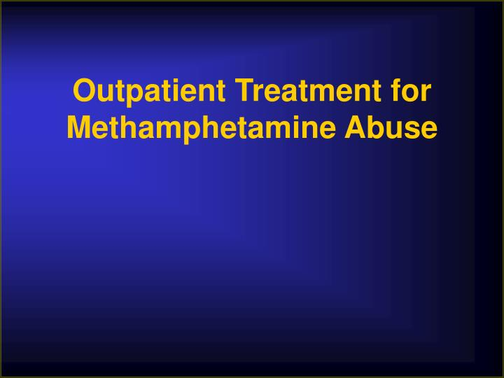 Outpatient Treatment for Methamphetamine Abuse