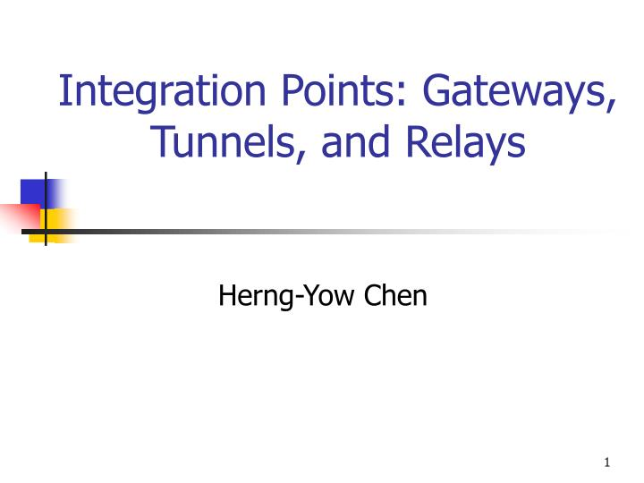 Integration points gateways tunnels and relays
