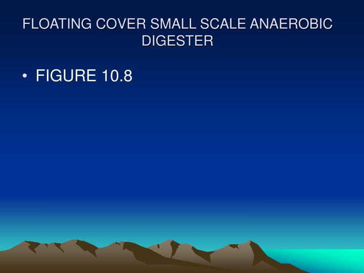 FLOATING COVER SMALL SCALE ANAEROBIC DIGESTER