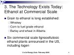 3 the technology exists today ethanol at commercial scale