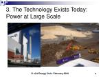 3 the technology exists today power at large scale