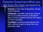 forensic examiners what you are from the legal perspective