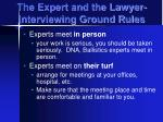 the expert and the lawyer interviewing ground rules