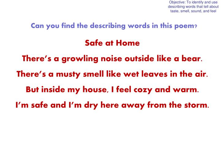 Objective: To identify and use describing words that tell about taste, smell, sound, and feel