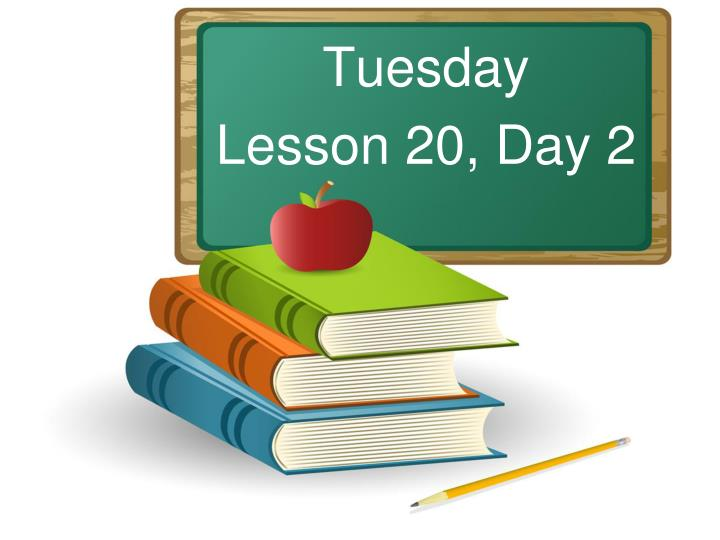 Tuesday lesson 20 day 2