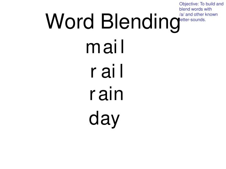 Objective: To build and blend words with