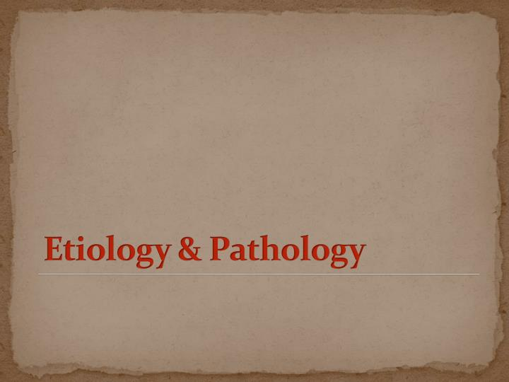 Etiology & Pathology