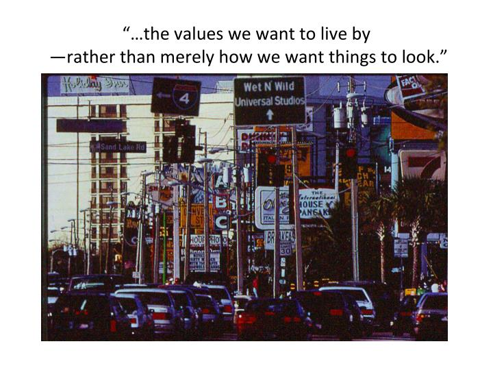 """""""…the values we want to live by"""