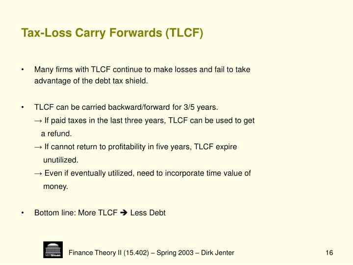 Tax-Loss Carry Forwards (TLCF)
