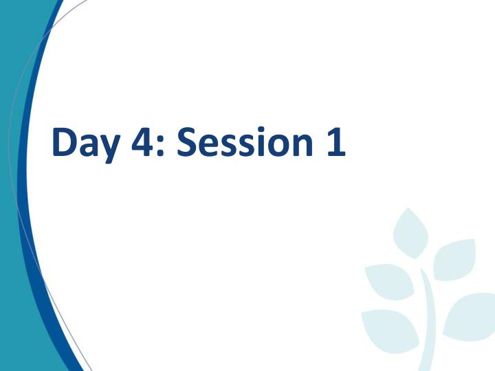 Day 4: Session 1