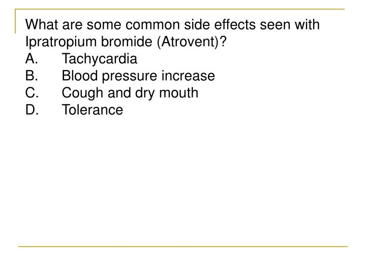 What are some common side effects seen with Ipratropium bromide (Atrovent)?