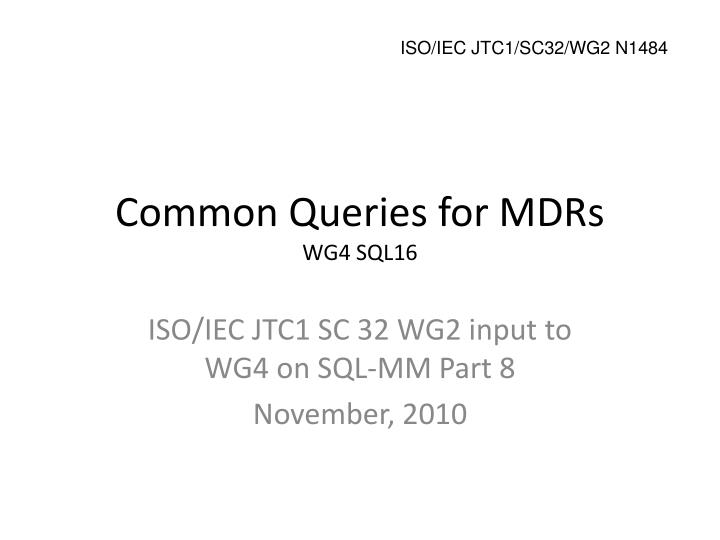 Common queries for mdrs wg4 sql16
