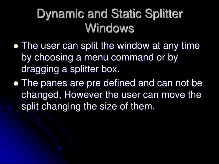 Dynamic and Static Splitter Windows