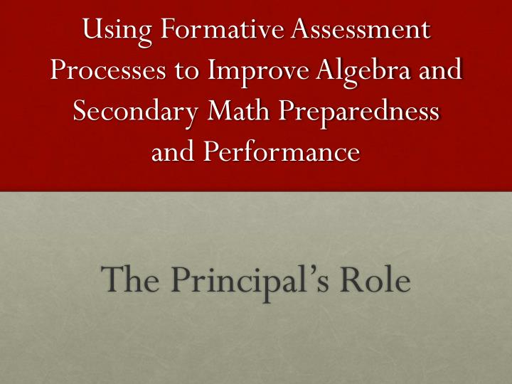Using Formative Assessment Processes to Improve Algebra and Secondary Math Preparedness and Performa...