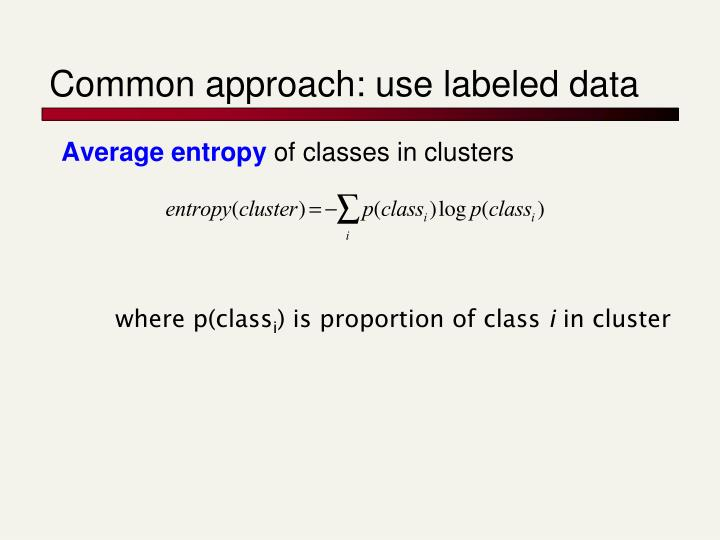 Common approach: use labeled data