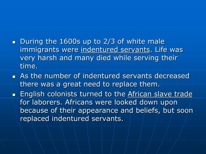 During the 1600s up to 2/3 of white male immigrants were