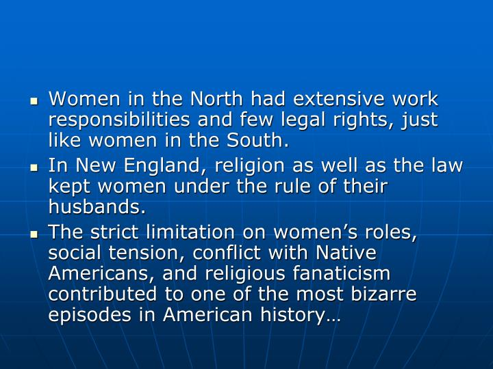Women in the North had extensive work responsibilities and few legal rights, just like women in the South.