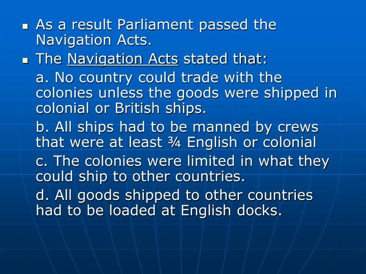 As a result Parliament passed the Navigation Acts.