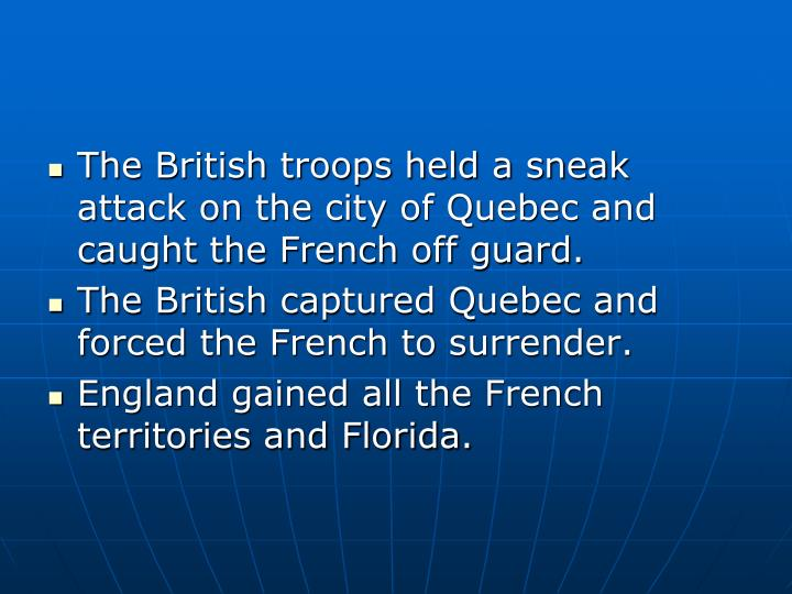The British troops held a sneak attack on the city of Quebec and caught the French off guard.