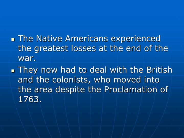 The Native Americans experienced the greatest losses at the end of the war.