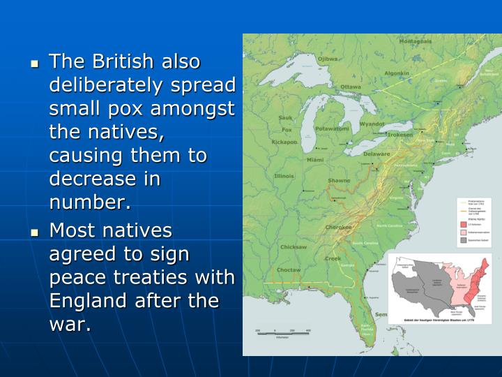 The British also deliberately spread small pox amongst the natives, causing them to decrease in number.