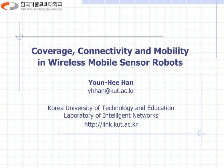 Coverage connectivity and mobility in wireless mobile sensor robots
