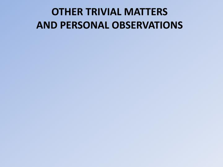 OTHER TRIVIAL MATTERS
